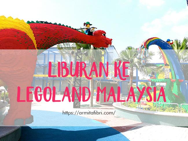 Serunya Liburan ke Legoland Malaysia