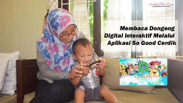 Membaca Dongeng Digital Interaktif Melalui Aplikasi So Good Cerdik
