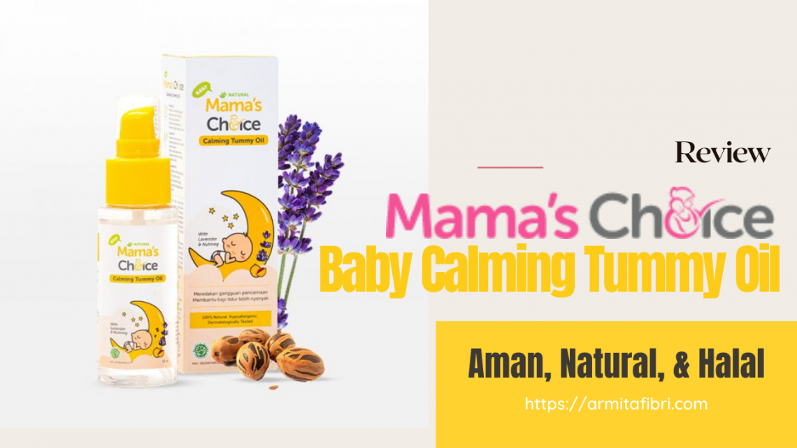Review Mama's Choice Baby Calming Tummy Oil minyak bayi aman